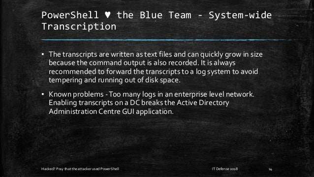 PowerShell ♥ the Blue Team - System-wide Transcription ▪ The transcripts are written as text files and can quickly grow in...