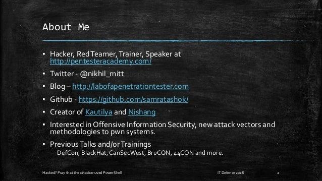 About Me ▪ Hacker, RedTeamer,Trainer, Speaker at http://pentesteracademy.com/ ▪ Twitter - @nikhil_mitt ▪ Blog – http://lab...