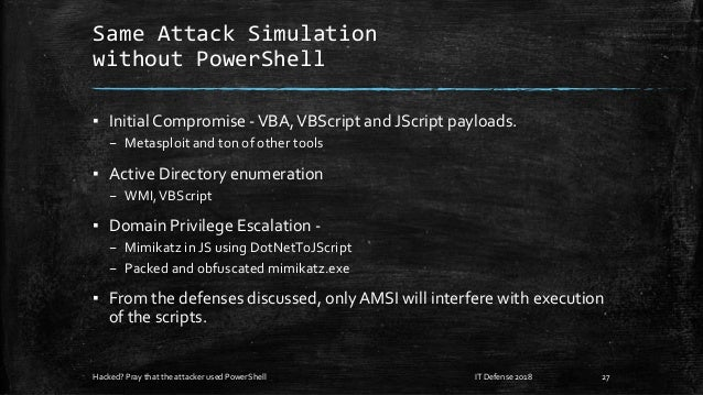 Same Attack Simulation without PowerShell ▪ Initial Compromise -VBA,VBScript and JScript payloads. – Metasploit and ton of...