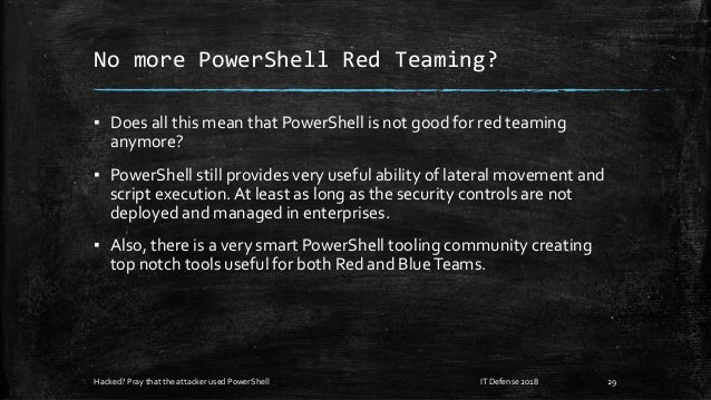 No more PowerShell Red Teaming? ▪ Does all this mean that PowerShell is not good for red teaming anymore? ▪ PowerShell sti...