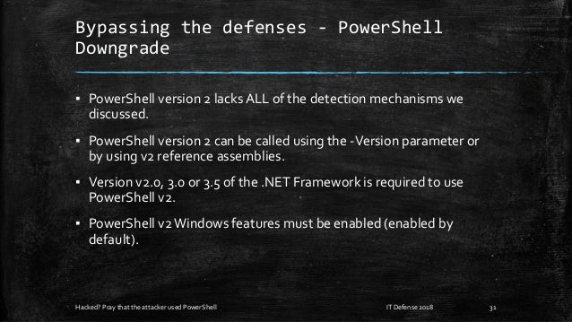 Bypassing the defenses - PowerShell Downgrade ▪ PowerShell version 2 lacks ALL of the detection mechanisms we discussed. ▪...