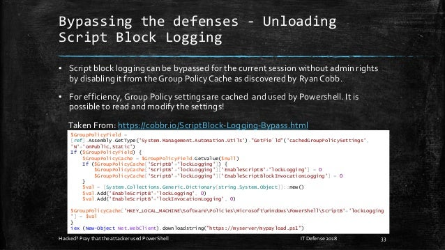 Bypassing the defenses - Unloading Script Block Logging ▪ Script block logging can be bypassed for the current session wit...