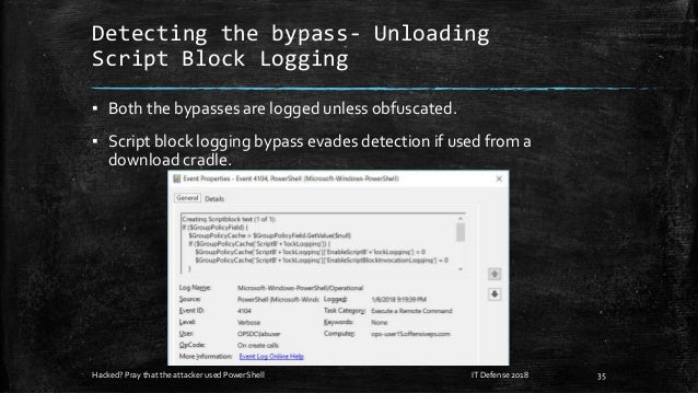 Detecting the bypass- Unloading Script Block Logging ▪ Both the bypasses are logged unless obfuscated. ▪ Script block logg...