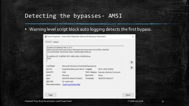 Detecting the bypasses- AMSI ▪ Warning level script block auto logging detects the first bypass. Hacked? Pray that the att...