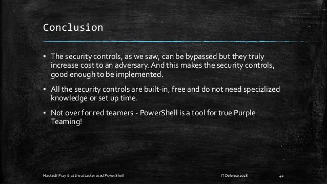 Conclusion ▪ The security controls, as we saw, can be bypassed but they truly increase cost to an adversary. And this make...