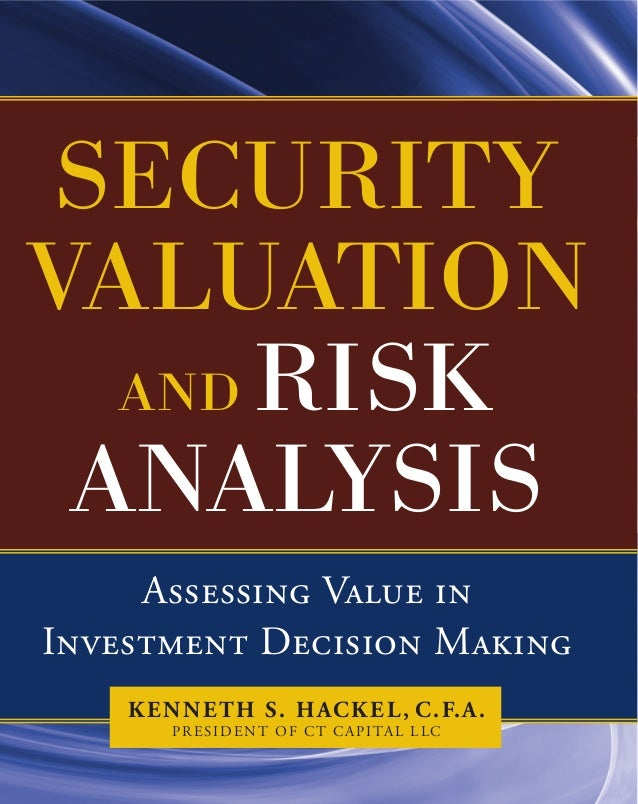 Assessing Value in Investment Decision Making Kenneth S. Hackel, C.F.A. President of CT Capital LLC Security Valuation and...