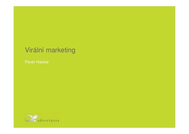Virální marketing Pavel Hacker