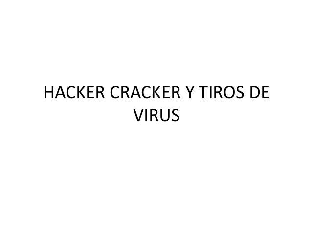 HACKER CRACKER Y TIROS DE         VIRUS