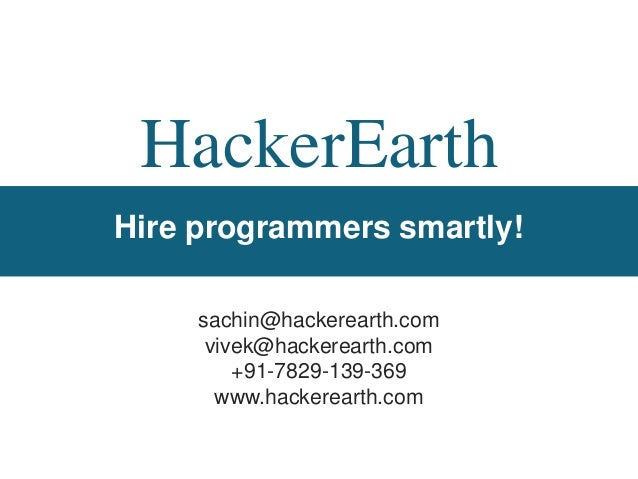 HackerEarthHire programmers smartly!     sachin@hackerearth.com      vivek@hackerearth.com         +91-7829-139-369       ...