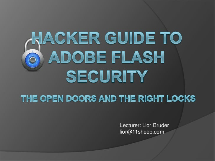 Hacker guide to Adobe Flash Security<br />The open doors and the right locks<br />Lecturer: LiorBruder<br />lior@11sheep.c...