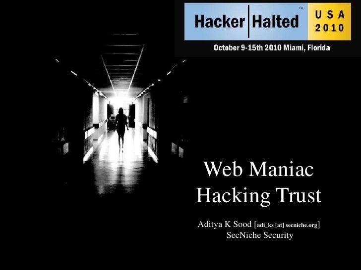 Web Maniac <br />Hacking Trust<br />Aditya K Sood [adi_ks [at] secniche.org]<br /> SecNiche Security<br />
