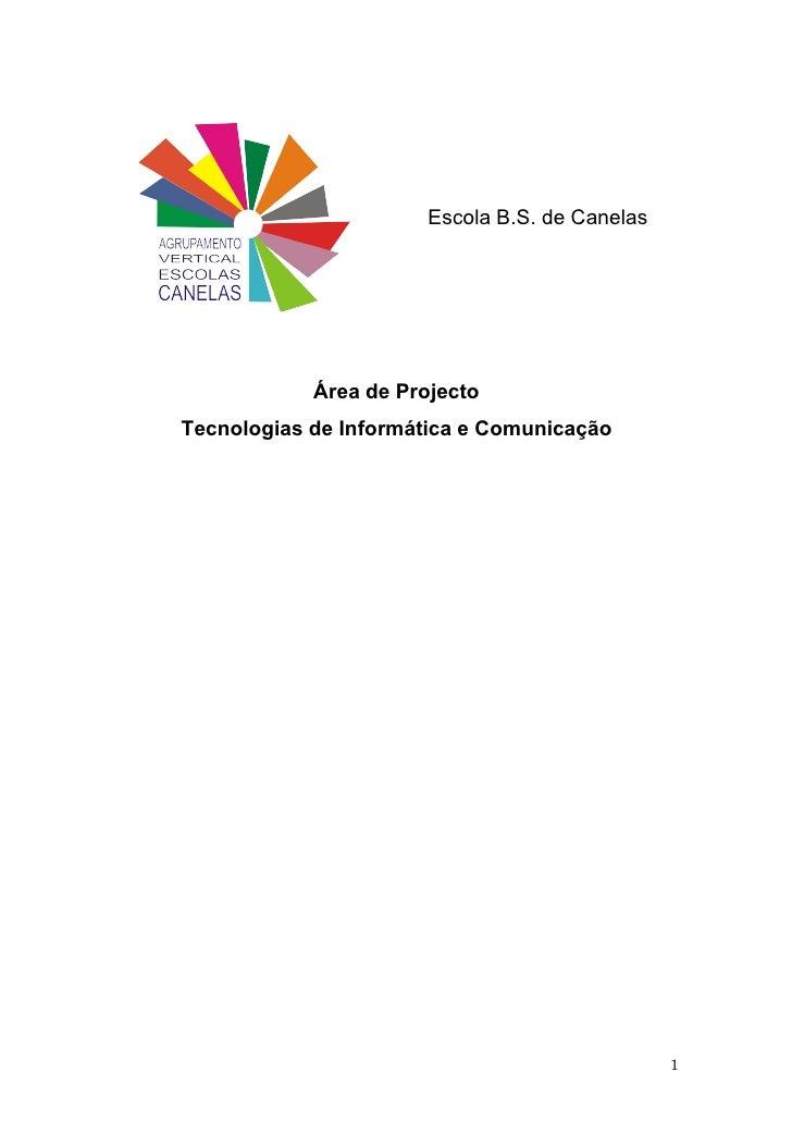 Escola B.S. de Canelas                 Área de Projecto Tecnologias de Informática e Comunicação                          ...