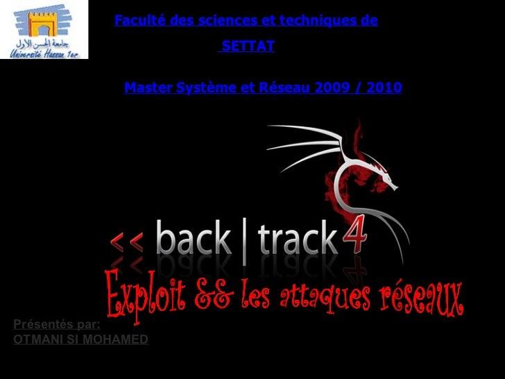 Faculté des sciences et techniques de SETTAT Master Système et Réseau 2009 / 2010 Exploit && les attaques réseaux Présenté...