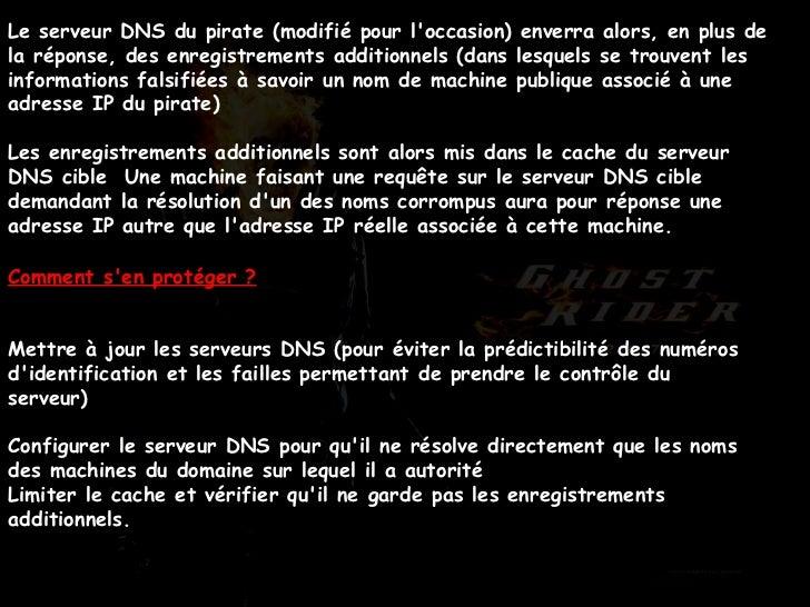 Le serveur DNS du pirate (modifié pour l'occasion) enverra alors, en plus de la réponse, des enregistrements additionnels ...