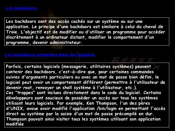 Les backdoors Les backdoors sont des accès cachés sur un système ou sur une application. Le principe d'une backdoors est s...