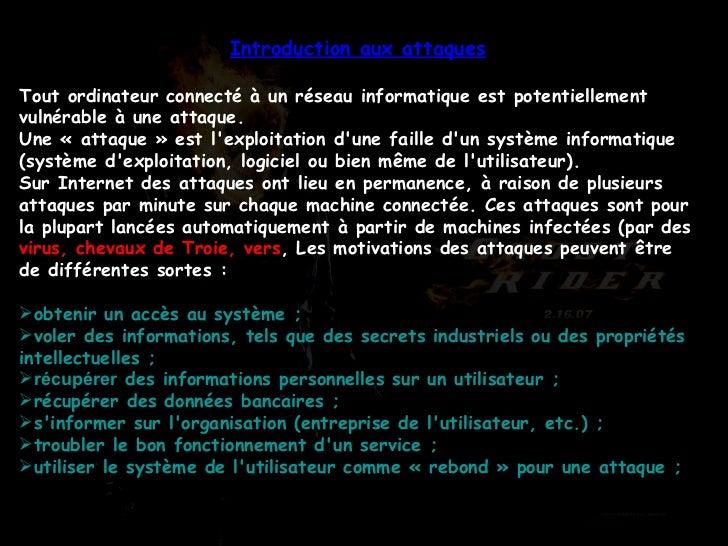 <ul><li>Introduction aux attaques </li></ul><ul><li>Tout ordinateur connecté à un réseau informatique est potentiellement ...
