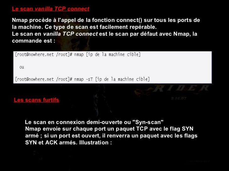 Le scan  vanilla TCP connect Nmap procède à l'appel de la fonction connect() sur tous les ports de la machine. Ce type de ...