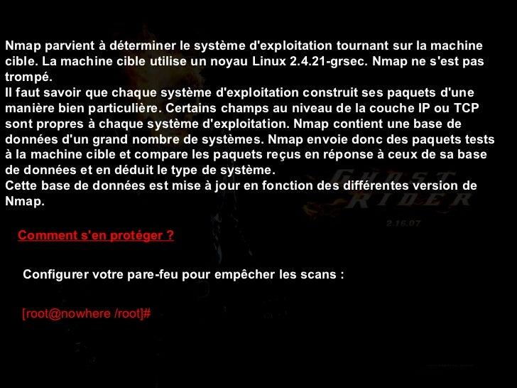 Comment s'en protéger ? Configurer votre pare-feu pour empêcher les scans:  [root@nowhere /root]#   iptables -A FORWARD -...