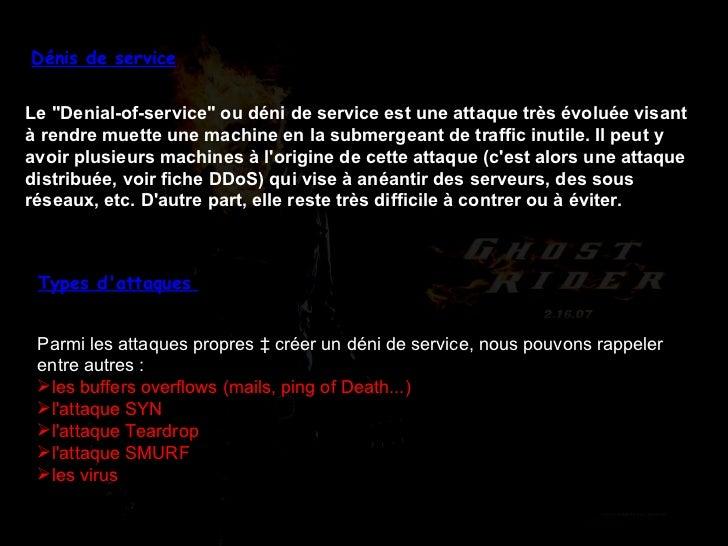"""Dénis de service Le """"Denial-of-service"""" ou déni de service est une attaque très évoluée visant à rendre muette u..."""