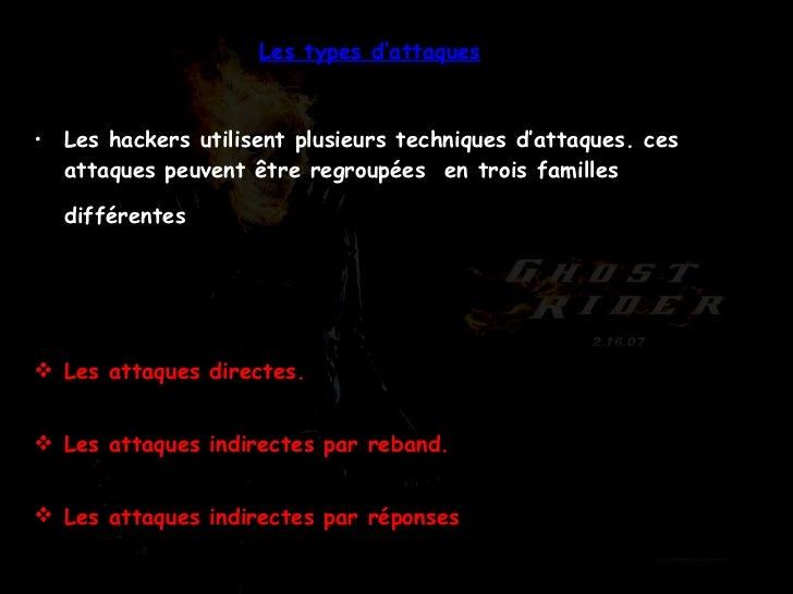 Les types d'attaques <ul><li>Les hackers utilisent plusieurs techniques d'attaques. ces attaques peuvent être regroupées  ...
