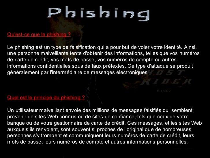 Qu'est-ce que le phishing ? Le phishing est un type de falsification qui a pour but de voler votre identité. Ainsi, une pe...