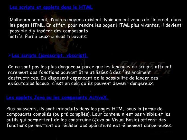 Les scripts et applets dans le HTML Malheureusement, d'autres moyens existent, typiquement venus de l'Internet, dans les p...