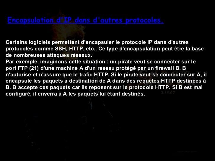 Encapsulation d'IP dans d'autres protocoles. Certains logiciels permettent d'encapsuler le protocole IP dans d'autres prot...