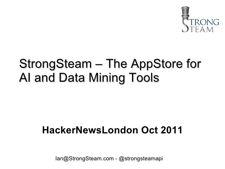StrongSteam – The AppStore for AI and Data Mining Tools HackerNewsLondon Oct 2011