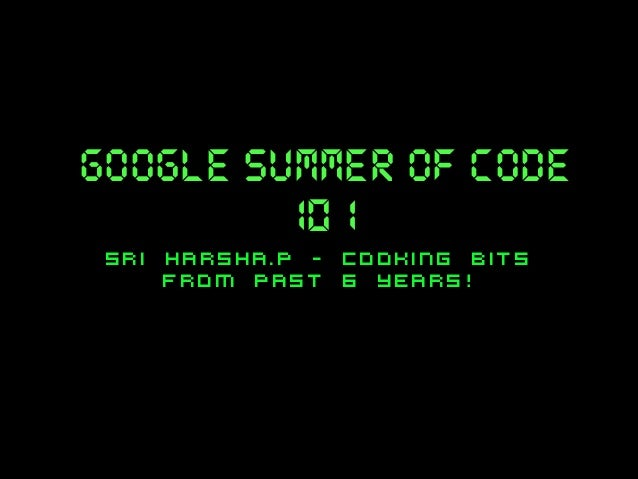 google summer of code 101 sri harsha.P - cooking bits from past 6 years!