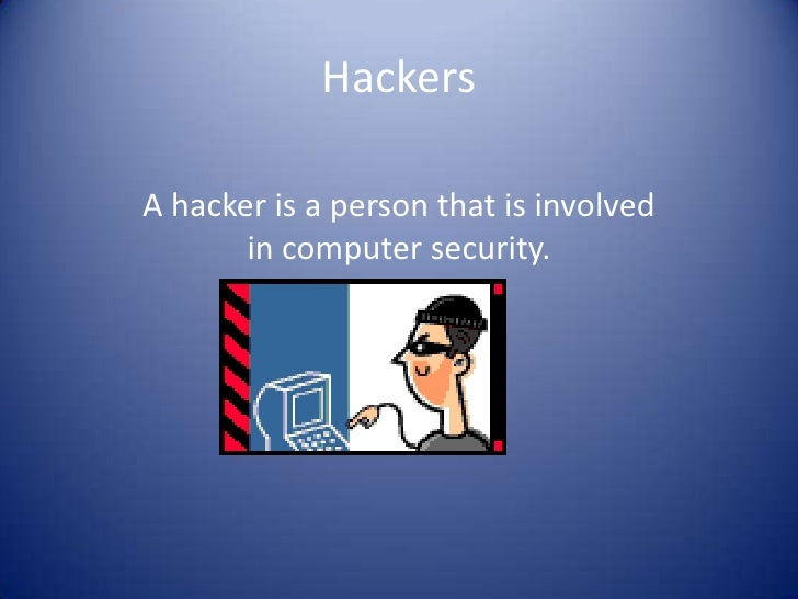 Hackers<br />A hacker is a person that is involved in computer security.<br />