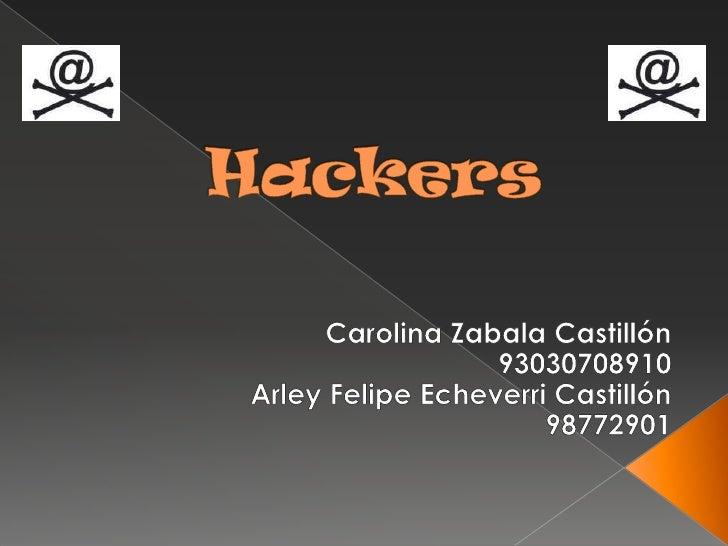 Hackers<br />Carolina Zabala Castillón<br />93030708910<br />Arley Felipe Echeverri Castillón<br />98772901<br />