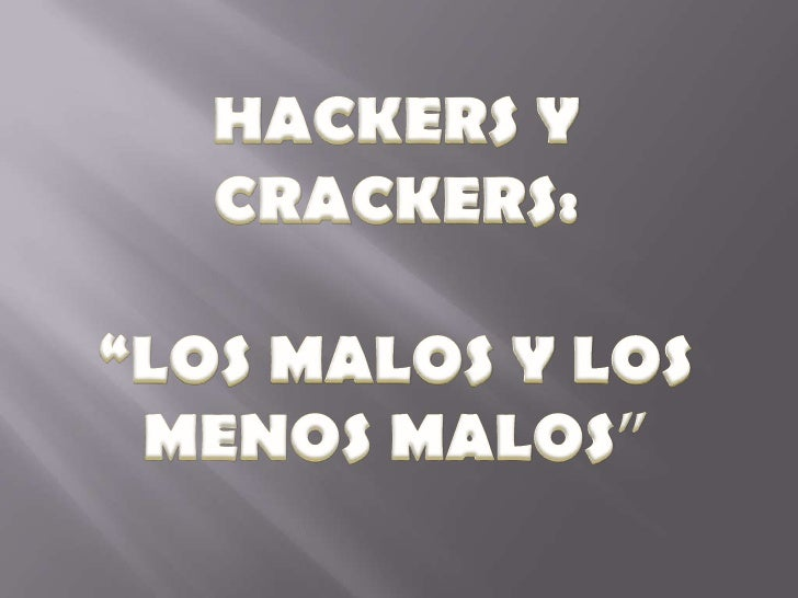 """HACKERS Y CRACKERS:<br />""""LOS MALOS Y LOS <br />MENOS MALOS""""<br />"""
