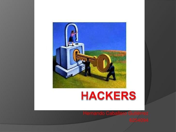 Hackers<br />Hernando Caballero Gutiérrez<br />6254094<br />