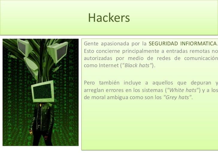 Hackers<br />Gente apasionada por la SEGURIDAD INFIORMATICA. Esto concierne principalmente a entradas remotas no autorizad...