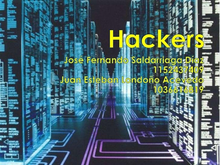 Hackers<br />José Fernando Saldarriaga Díaz 1152437409<br />Juan Esteban Londoño Acevedo<br />1036616819<br />