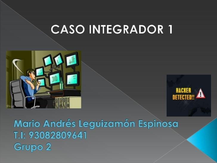 CASO INTEGRADOR 1<br />Mario Andrés Leguizamón EspinosaT.I: 93082809641Grupo 2<br />