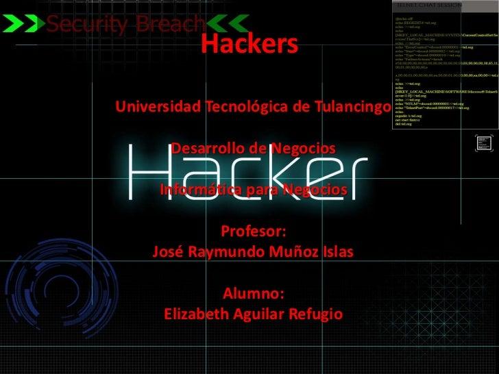 HackersUniversidad Tecnológica de Tulancingo       Desarrollo de Negocios     Informática para Negocios             Profes...