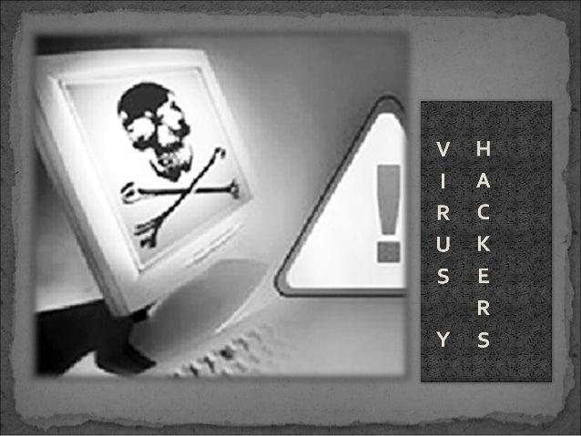 HackerEs un malware que tiene     Hacker es el neologismo por objeto alterar el        utilizado para referirse a normal...