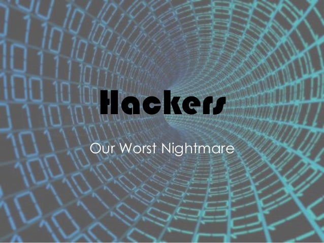 Hackers Our Worst Nightmare