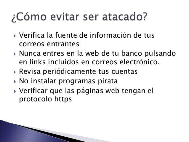  Usar un buen anti-virus.  No conectarse a redes wifi no conocidas o abiertas.