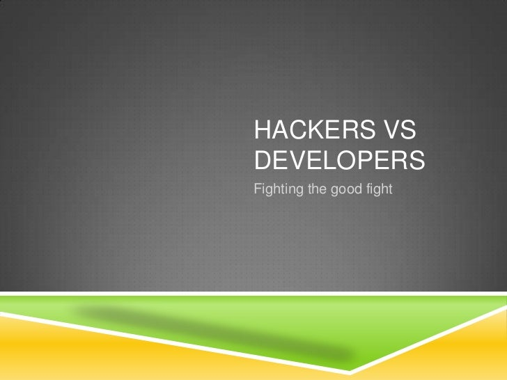 HACKERS VSDEVELOPERSFighting the good fight