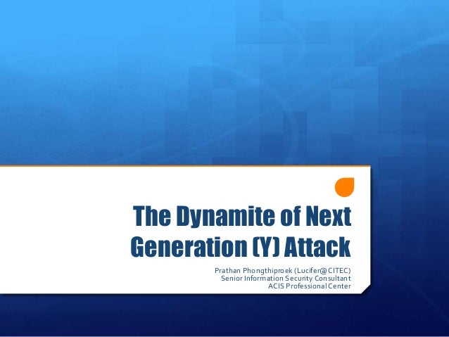 The Dynamite of Next Generation (Y) Attack Prathan Phongthiproek (Lucifer@CITEC) Senior Information Security Consultant AC...
