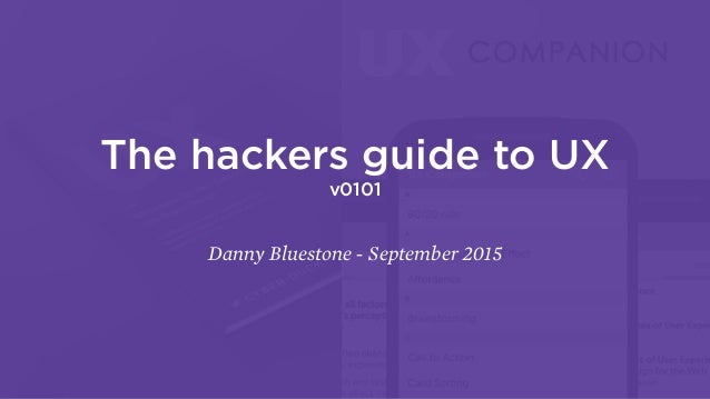 The hackers guide to UX v0101 Danny Bluestone - September 2015