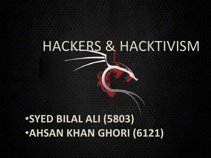 HACKERS & HACKTIVISM•SYED BILAL ALI (5803)•AHSAN KHAN GHORI (6121)