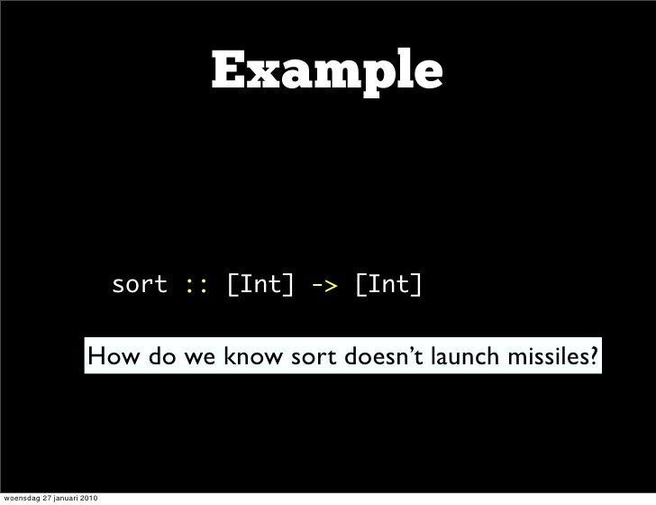 Example                       •      sort::[Int]->[Int]                        How do we know sort doesn't launch miss...