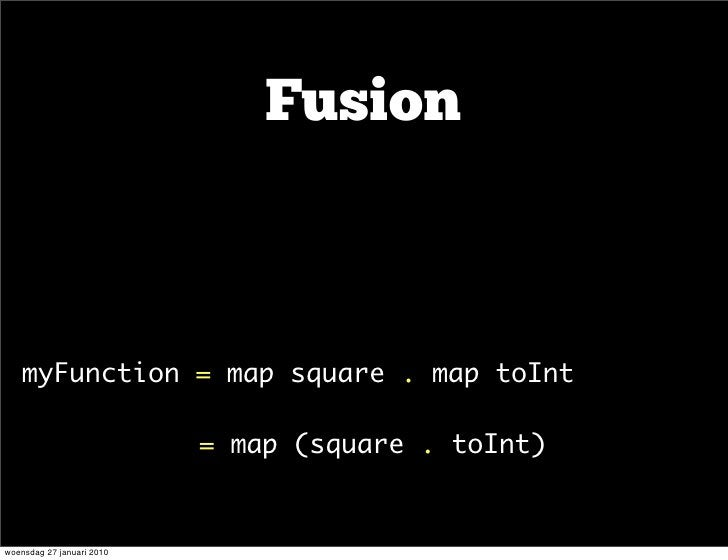 Fusion    •   myFunction=mapsquare.maptoInt  •                          =map(square.toInt)   woensdag 27 januari...