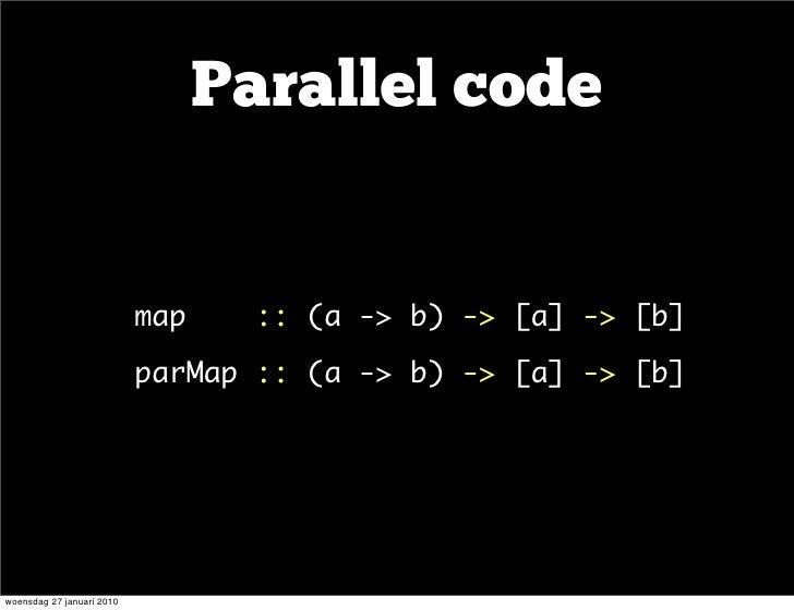 Parallel code                       •      map   ::(a -> b)-> [a] ->[b]                      •      parMap::(a -> b)...