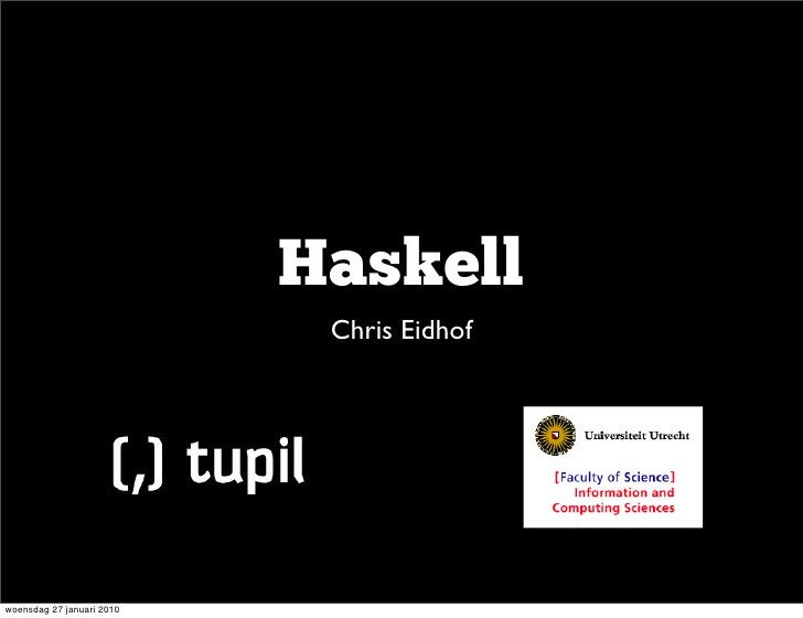 Haskell                             Chris Eidhof     woensdag 27 januari 2010