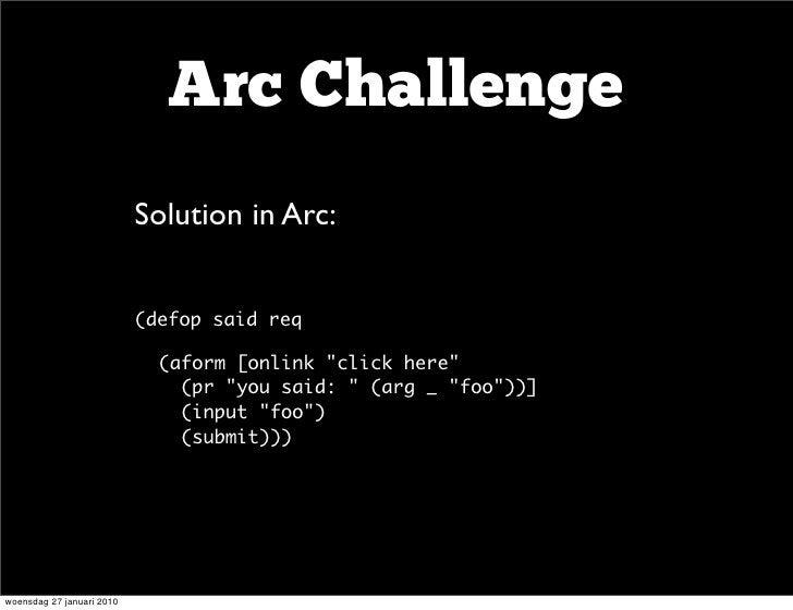 Arc Challenge                     • Solution in Arc:                     •      (defop said req                           ...
